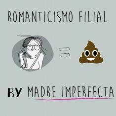 Madre Imperfecta: Romanticismo filial